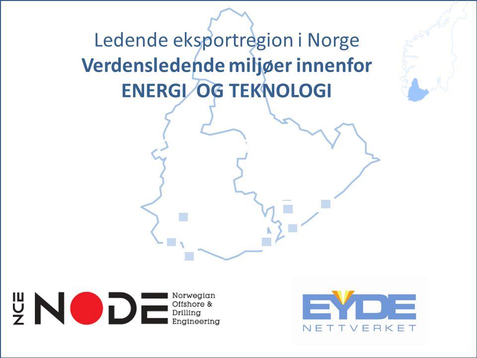 EYDE-NETTVERKET Ledende eksportregion i Norge Verdensledende miljøer innenfor ENERGI OG TEKNOLOGI