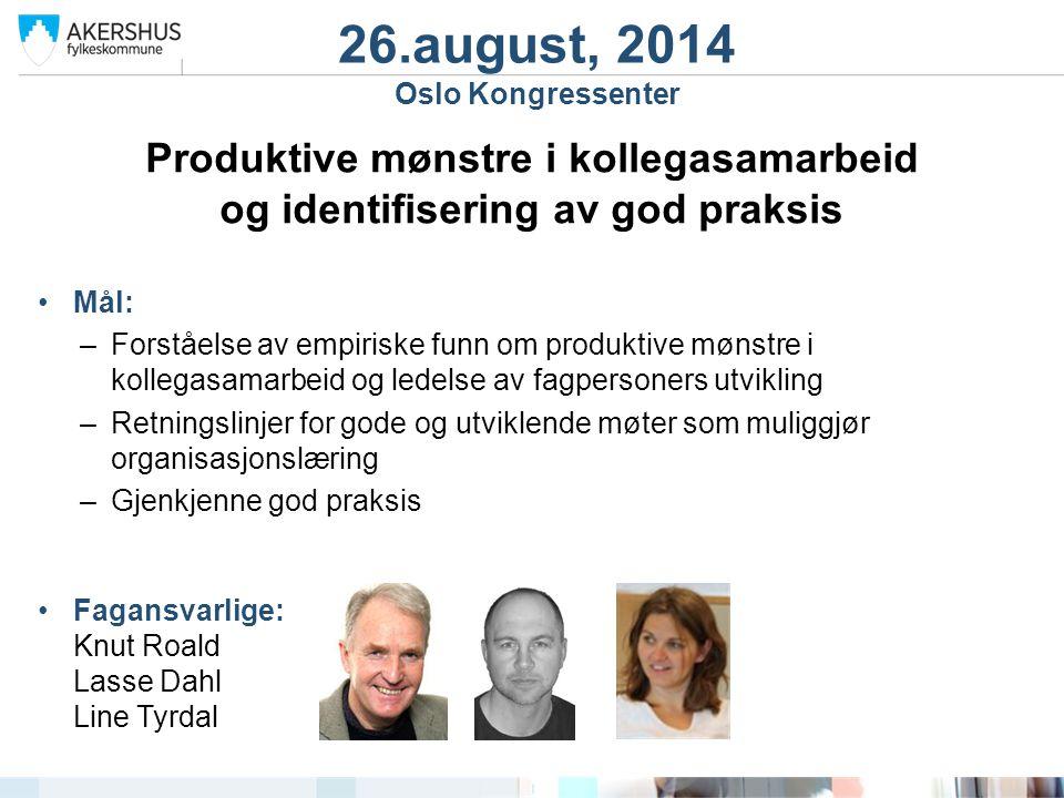 26.august, 2014 Oslo Kongressenter Produktive mønstre i kollegasamarbeid og identifisering av god praksis Mål: –Forståelse av empiriske funn om produk