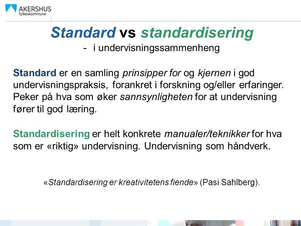 Standard vs standardisering -i undervisningssammenheng Standard er en samling prinsipper for og kjernen i god undervisningspraksis, forankret i forskn