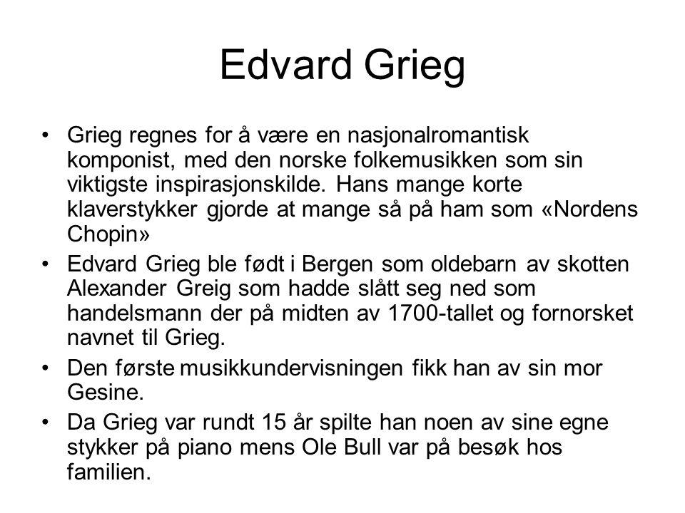 Edvard Grieg Grieg regnes for å være en nasjonalromantisk komponist, med den norske folkemusikken som sin viktigste inspirasjonskilde. Hans mange kort