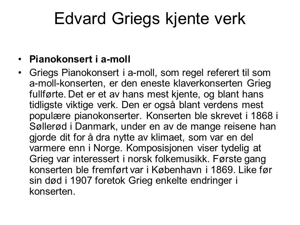 Pianokonsert i a-moll Griegs Pianokonsert i a-moll, som regel referert til som a-moll-konserten, er den eneste klaverkonserten Grieg fullførte. Det er