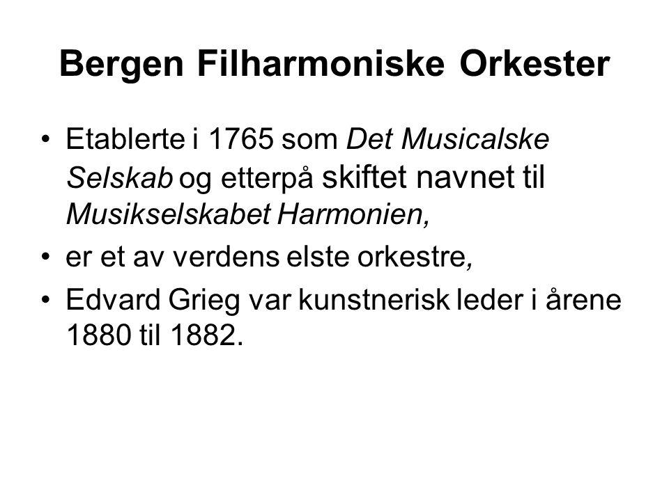 Bergen Filharmoniske Orkester Etablerte i 1765 som Det Musicalske Selskab og etterpå skiftet navnet til Musikselskabet Harmonien, er et av verdens els