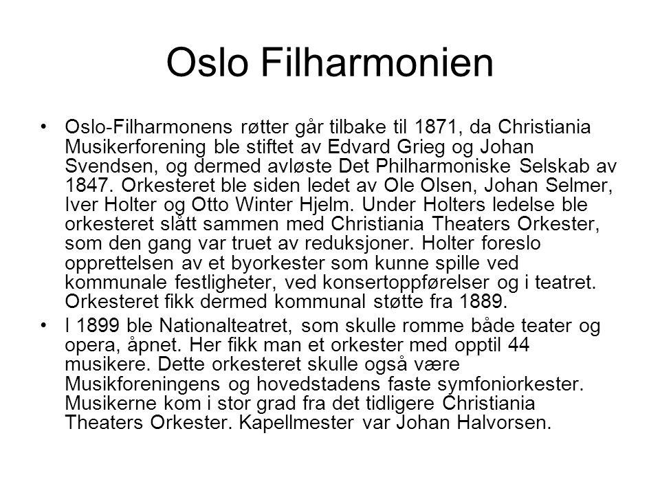 Oslo Filharmonien Oslo-Filharmonens røtter går tilbake til 1871, da Christiania Musikerforening ble stiftet av Edvard Grieg og Johan Svendsen, og derm