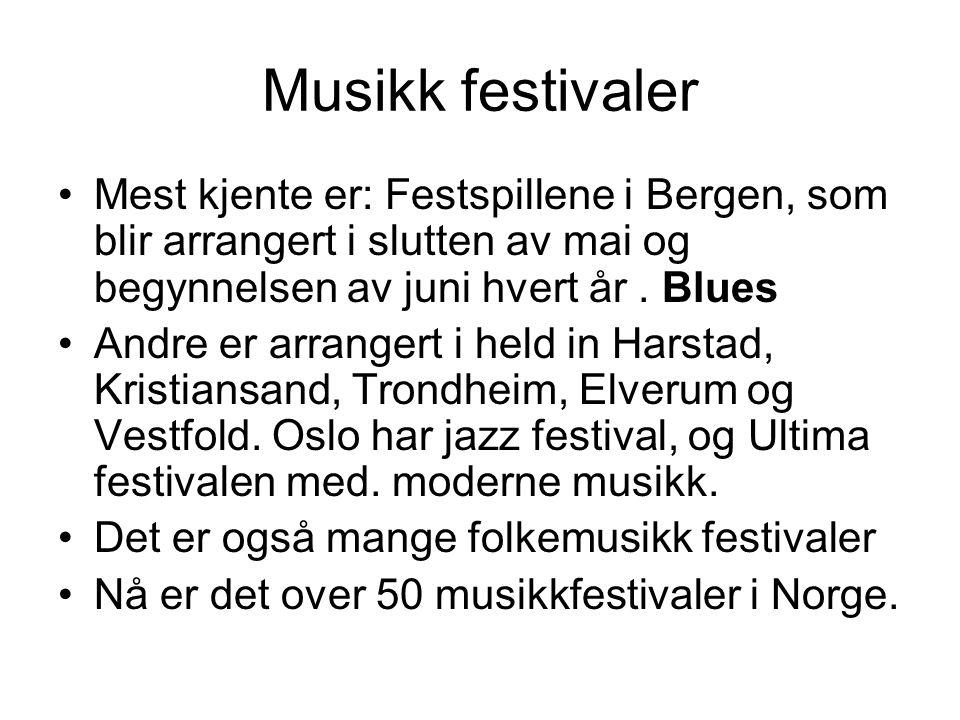 Musikk festivaler Mest kjente er: Festspillene i Bergen, som blir arrangert i slutten av mai og begynnelsen av juni hvert år. Blues Andre er arrangert
