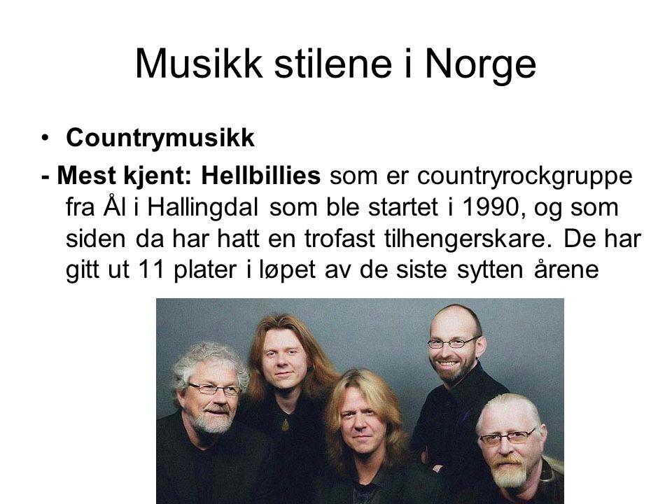 Musikk stilene i Norge Countrymusikk - Mest kjent: Hellbillies som er countryrockgruppe fra Ål i Hallingdal som ble startet i 1990, og som siden da ha