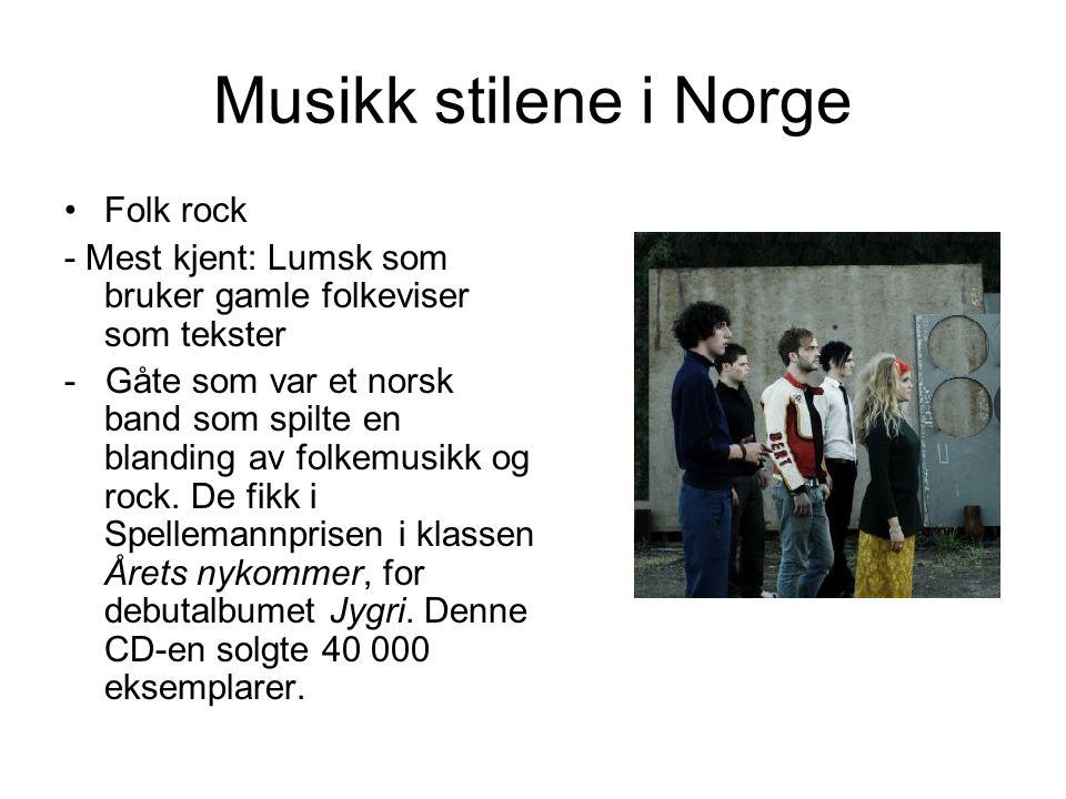 Musikk stilene i Norge Folk rock - Mest kjent: Lumsk som bruker gamle folkeviser som tekster - Gåte som var et norsk band som spilte en blanding av fo