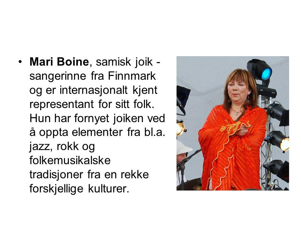 Mari Boine, samisk joik - sangerinne fra Finnmark og er internasjonalt kjent representant for sitt folk. Hun har fornyet joiken ved å oppta elementer