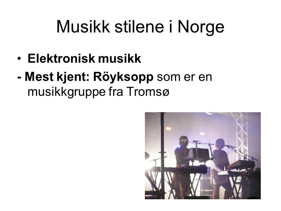 Musikk stilene i Norge Elektronisk musikk - Mest kjent: Röyksopp som er en musikkgruppe fra Tromsø