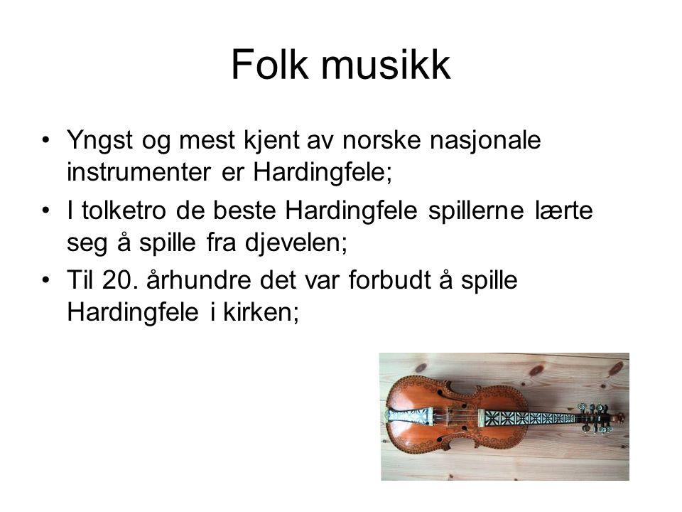 Folk musikk Yngst og mest kjent av norske nasjonale instrumenter er Hardingfele; I tolketro de beste Hardingfele spillerne lærte seg å spille fra djev