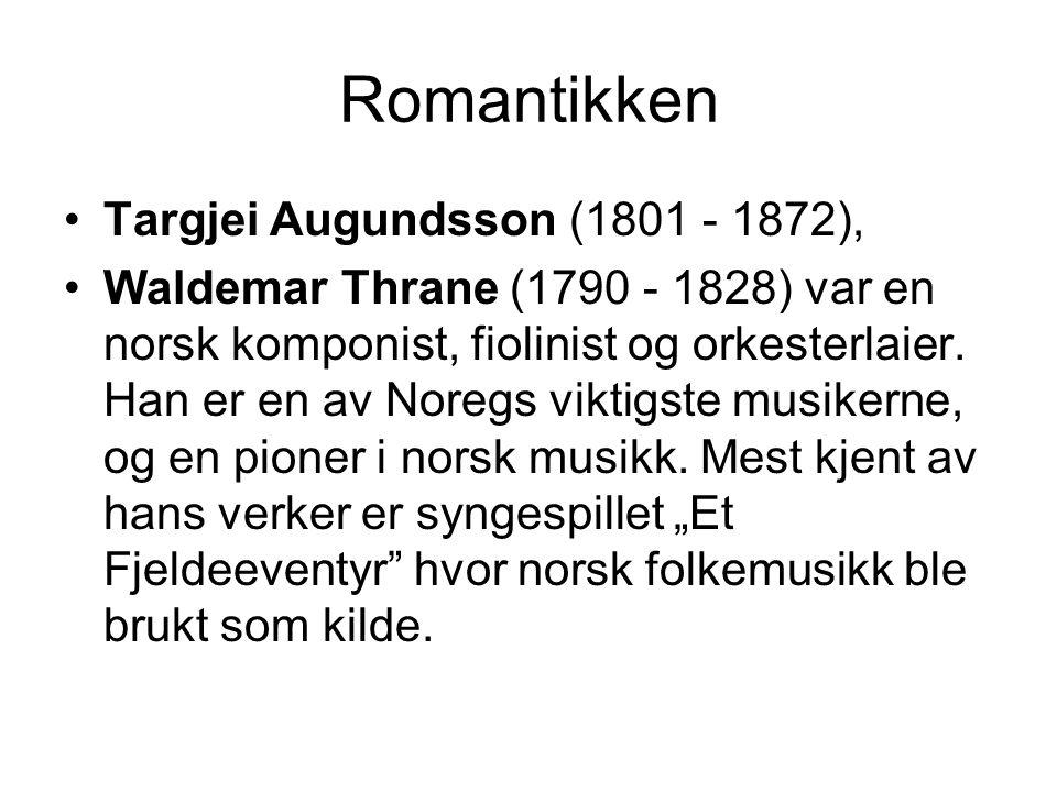 Romantikken Targjei Augundsson (1801 - 1872), Waldemar Thrane (1790 - 1828) var en norsk komponist, fiolinist og orkesterlaier. Han er en av Noregs vi