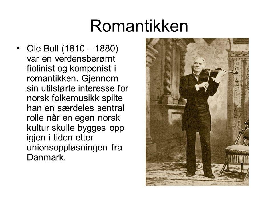 Romantikken Ole Bull (1810 – 1880) var en verdensberømt fiolinist og komponist i romantikken. Gjennom sin utilslørte interesse for norsk folkemusikk s