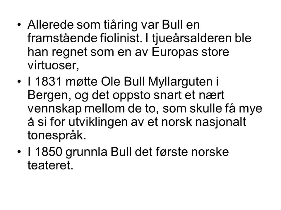 Allerede som tiåring var Bull en framstående fiolinist. I tjueårsalderen ble han regnet som en av Europas store virtuoser, I 1831 møtte Ole Bull Mylla
