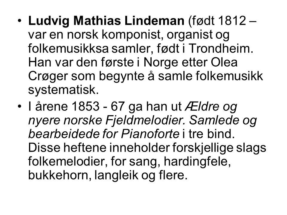 Ludvig Mathias Lindeman (født 1812 – var en norsk komponist, organist og folkemusikksa samler, født i Trondheim. Han var den første i Norge etter Olea