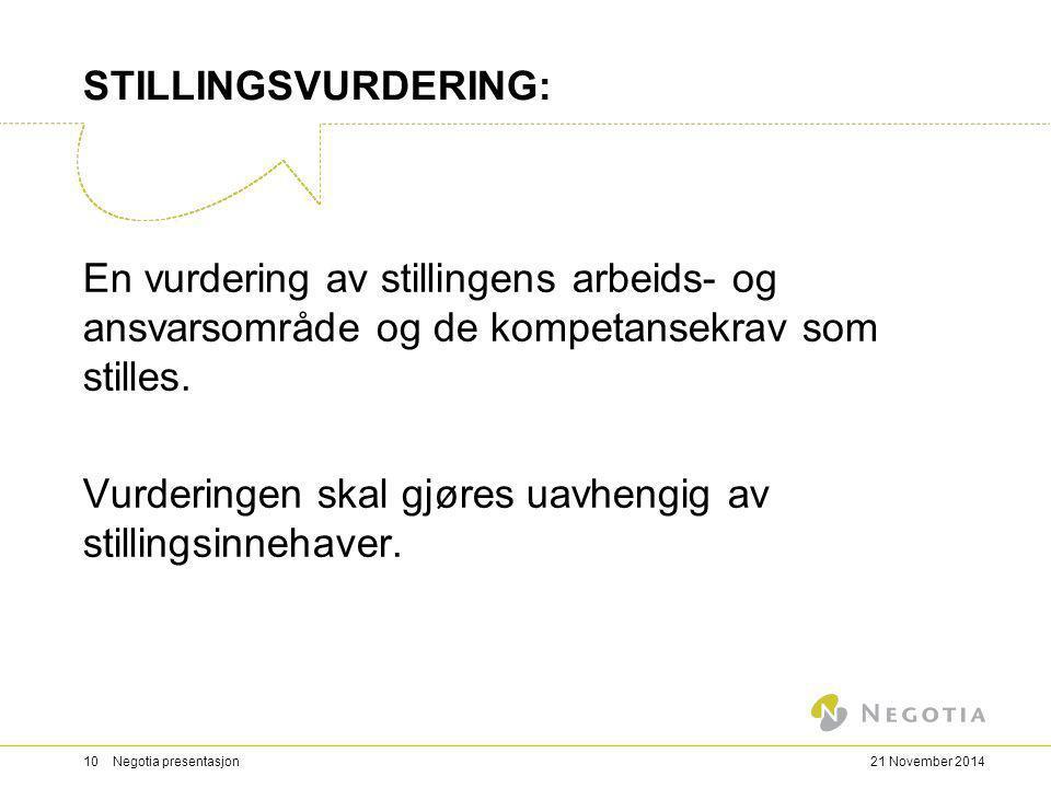 STILLINGSVURDERING: En vurdering av stillingens arbeids- og ansvarsområde og de kompetansekrav som stilles. Vurderingen skal gjøres uavhengig av still