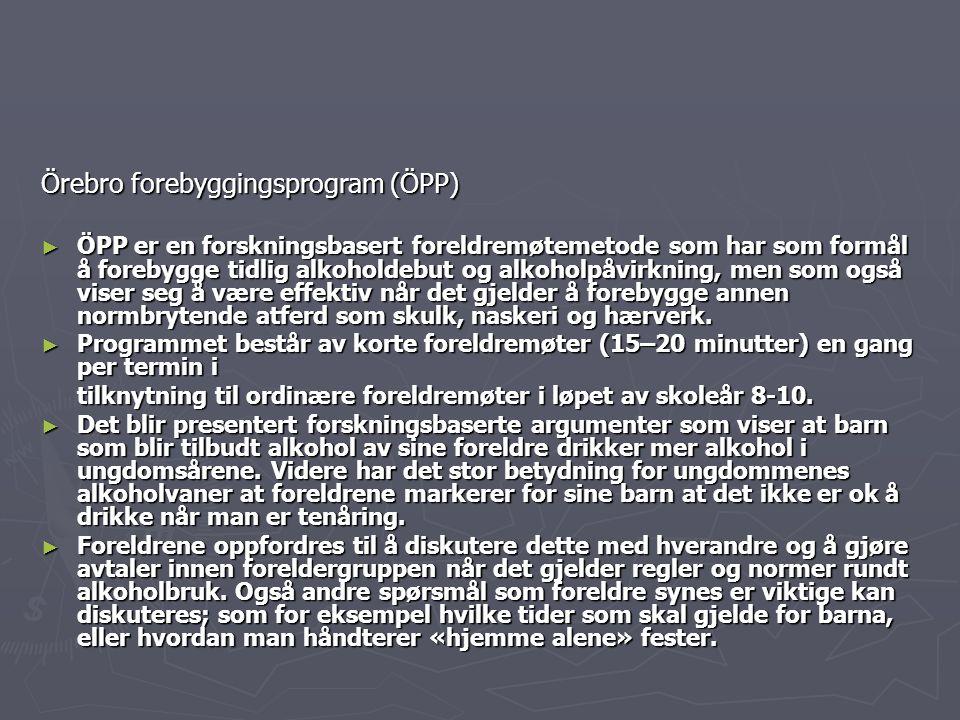 Örebro forebyggingsprogram (ÖPP) ► ÖPP er en forskningsbasert foreldremøtemetode som har som formål å forebygge tidlig alkoholdebut og alkoholpåvirkni