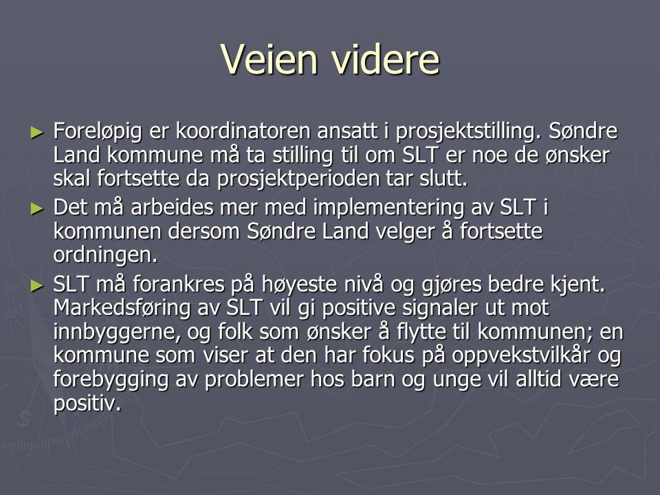 Veien videre ► Foreløpig er koordinatoren ansatt i prosjektstilling. Søndre Land kommune må ta stilling til om SLT er noe de ønsker skal fortsette da