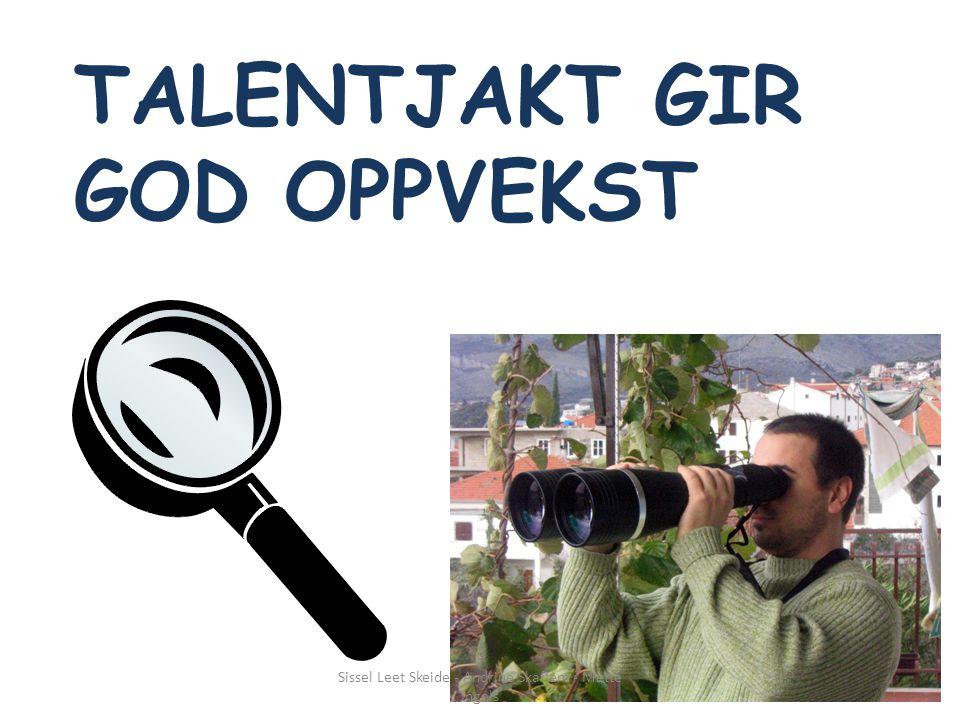 TALENTJAKT GIR GOD OPPVEKST Sissel Leet Skeide - Andrine Skaflem - Mette Ingels