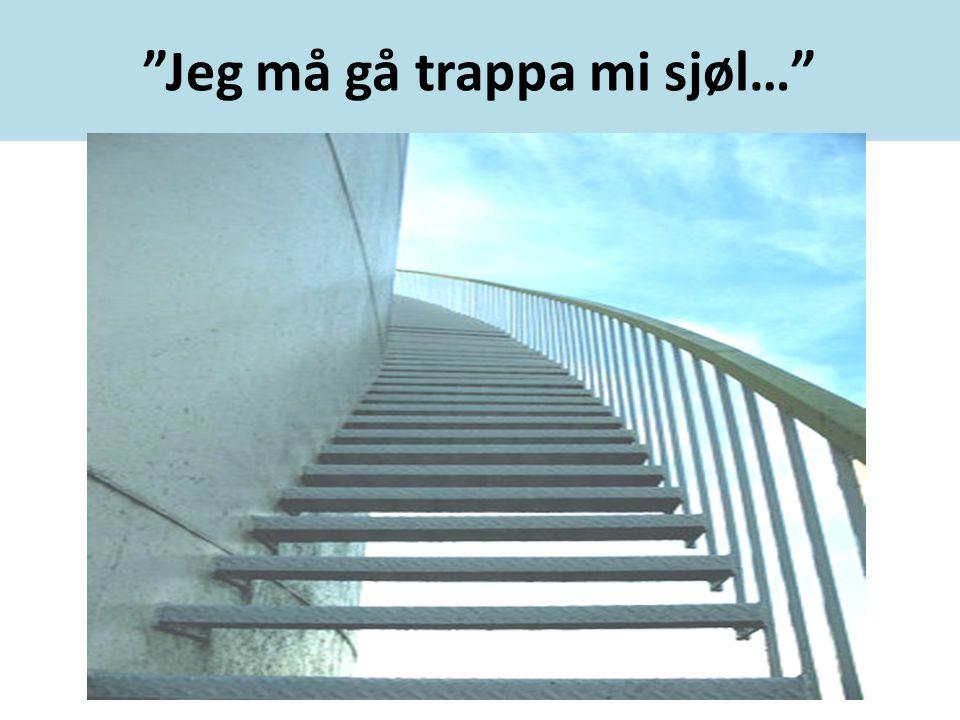 """""""Jeg må gå trappa mi sjøl…"""""""