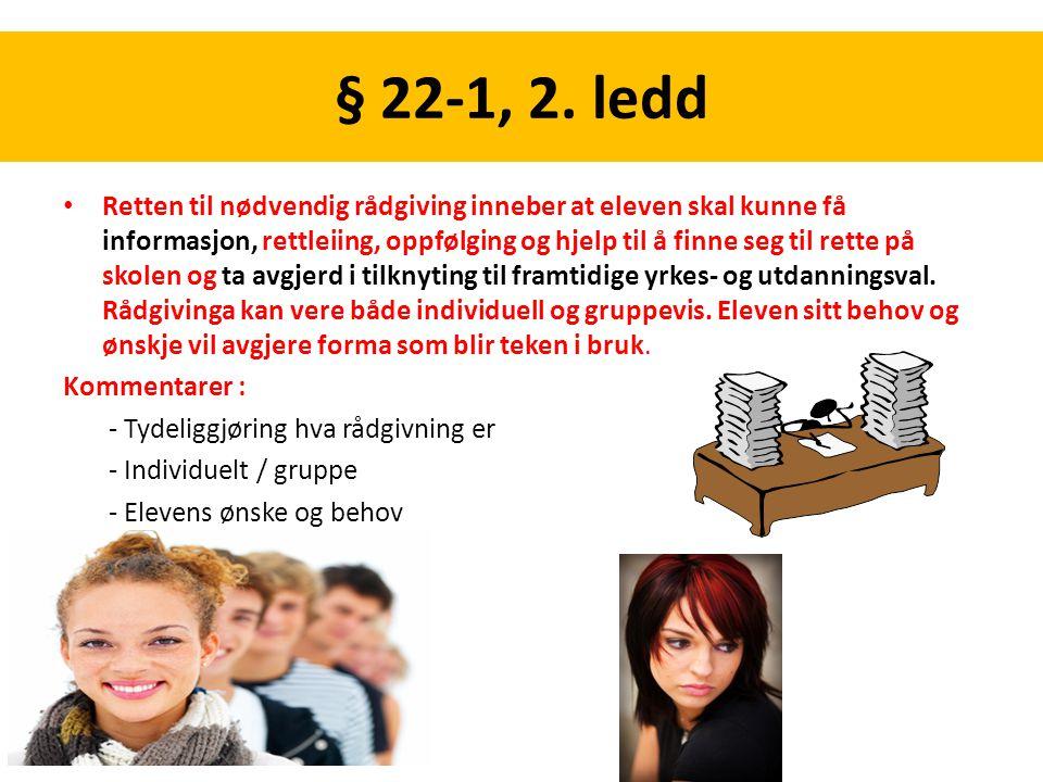 § 22-1, 2. ledd Retten til nødvendig rådgiving inneber at eleven skal kunne få informasjon, rettleiing, oppfølging og hjelp til å finne seg til rette