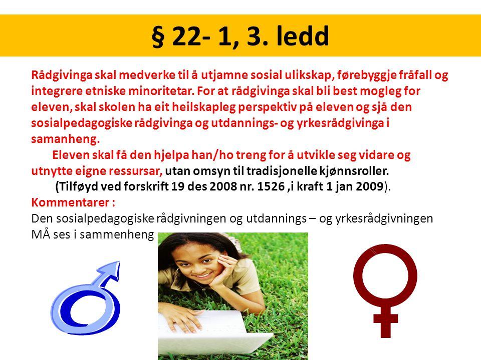 § 22- 1, 3. ledd Rådgivinga skal medverke til å utjamne sosial ulikskap, førebyggje fråfall og integrere etniske minoritetar. For at rådgivinga skal b
