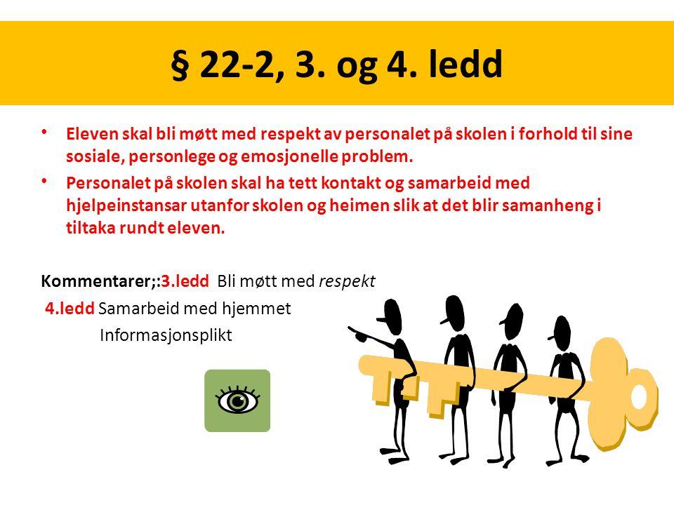 § 22-2, 3. og 4. ledd Eleven skal bli møtt med respekt av personalet på skolen i forhold til sine sosiale, personlege og emosjonelle problem. Personal