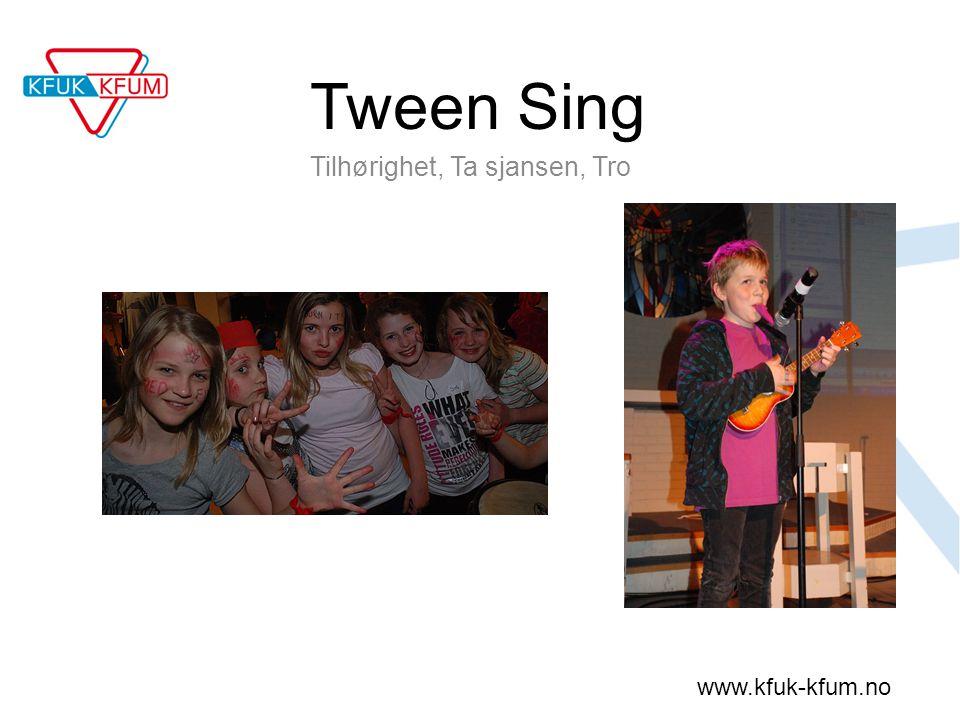 www.kfuk-kfum.no Tween Sing Tilhørighet, Ta sjansen, Tro