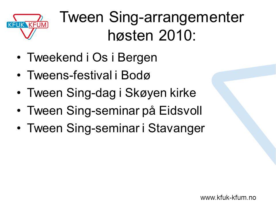 www.kfuk-kfum.no Tween Sing-arrangementer høsten 2010: Tweekend i Os i Bergen Tweens-festival i Bodø Tween Sing-dag i Skøyen kirke Tween Sing-seminar