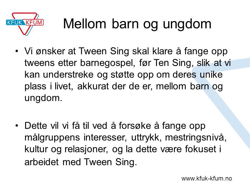www.kfuk-kfum.no Mellom barn og ungdom Vi ønsker at Tween Sing skal klare å fange opp tweens etter barnegospel, før Ten Sing, slik at vi kan understreke og støtte opp om deres unike plass i livet, akkurat der de er, mellom barn og ungdom.