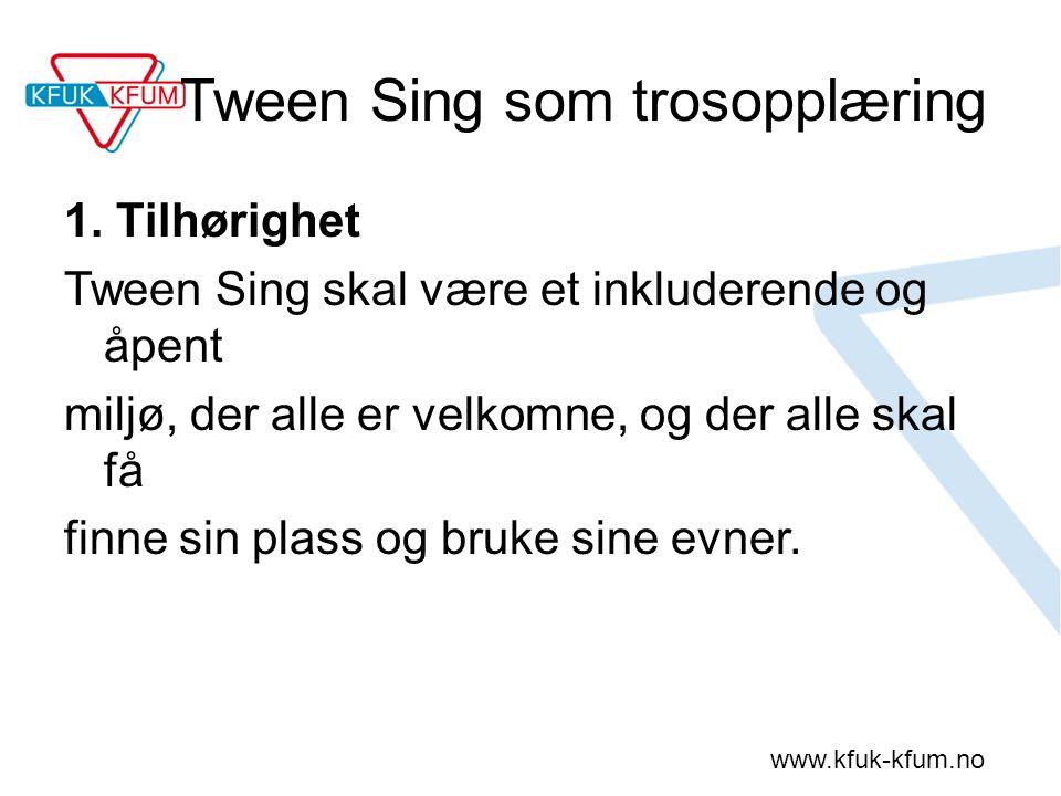 www.kfuk-kfum.no Tween Sing som trosopplæring 1. Tilhørighet Tween Sing skal være et inkluderende og åpent miljø, der alle er velkomne, og der alle sk