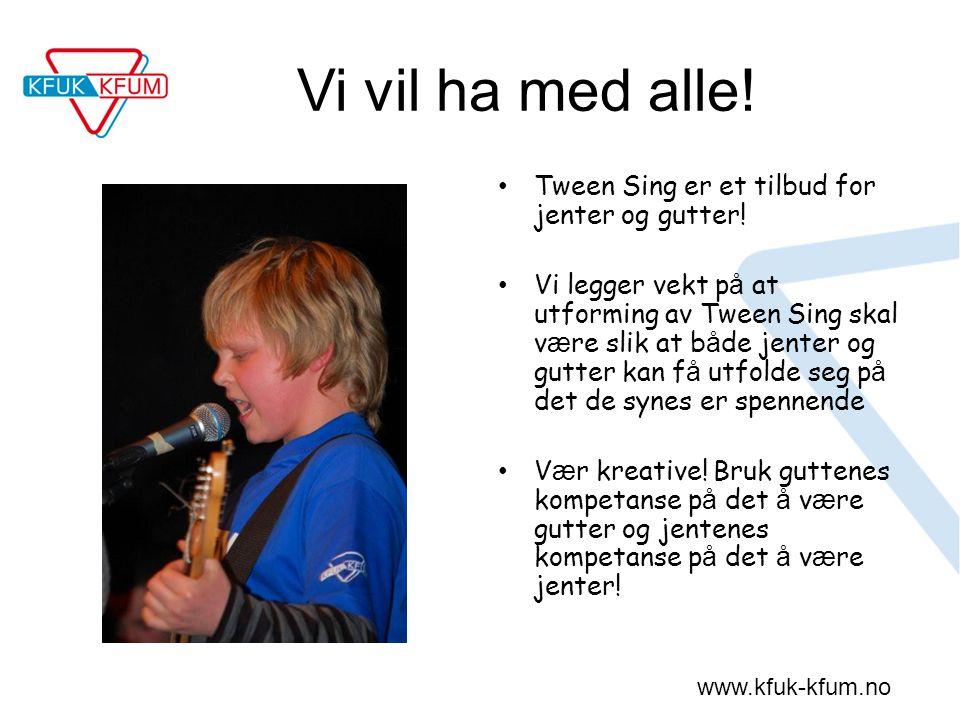 www.kfuk-kfum.no Vi vil ha med alle! Tween Sing er et tilbud for jenter og gutter! Vi legger vekt p å at utforming av Tween Sing skal v æ re slik at b