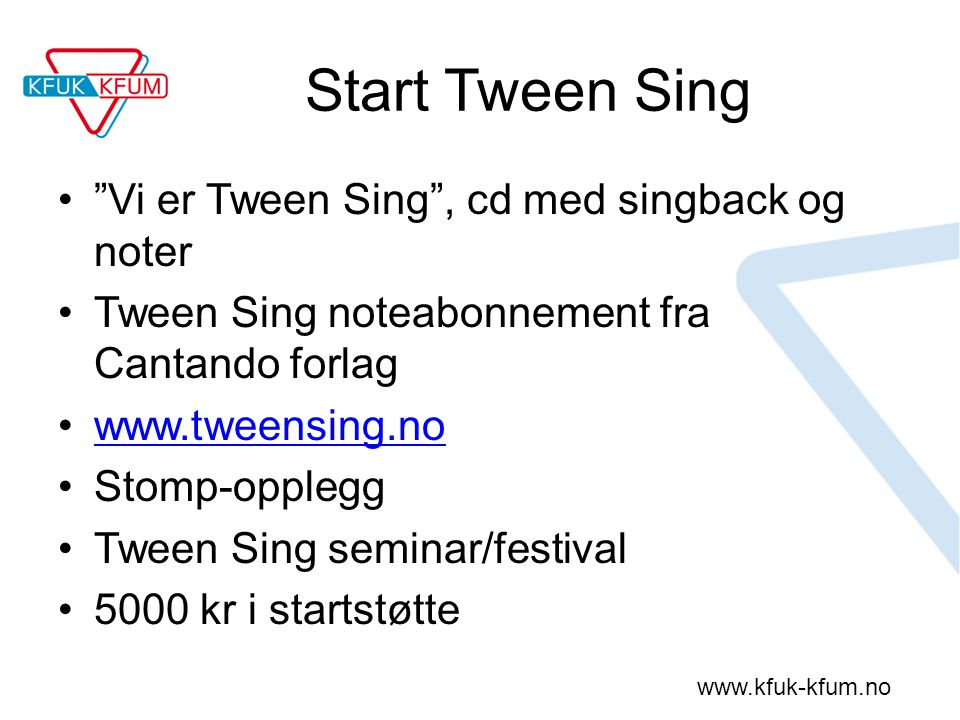 "www.kfuk-kfum.no Start Tween Sing ""Vi er Tween Sing"", cd med singback og noter Tween Sing noteabonnement fra Cantando forlag www.tweensing.no Stomp-op"