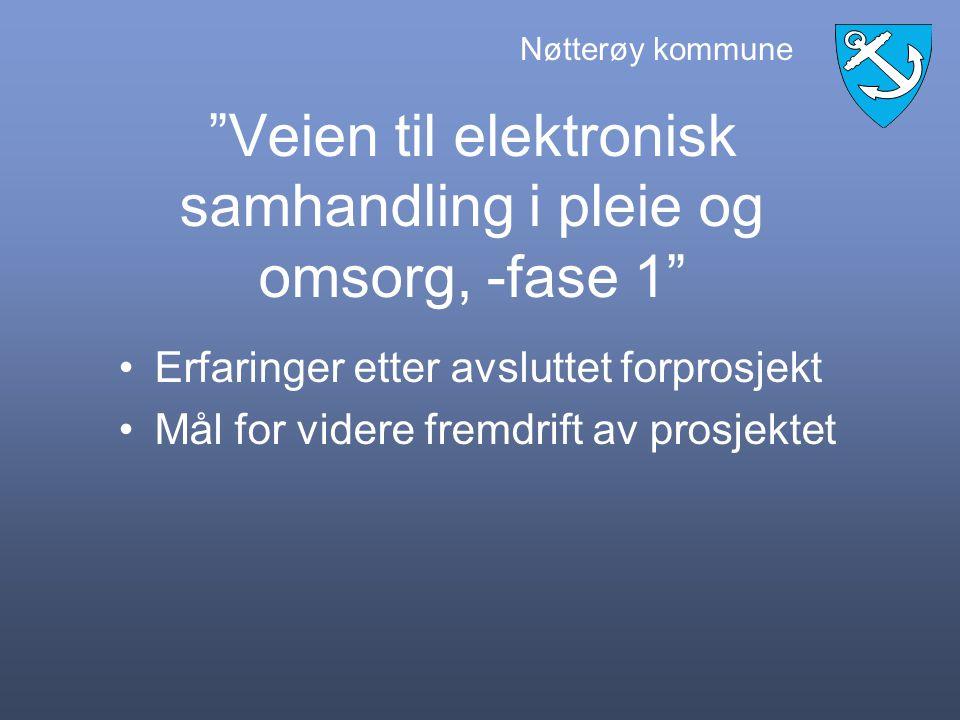 Nøtterøy kommune Veien til elektronisk samhandling i pleie og omsorg, -fase 1 Erfaringer etter avsluttet forprosjekt Mål for videre fremdrift av prosjektet