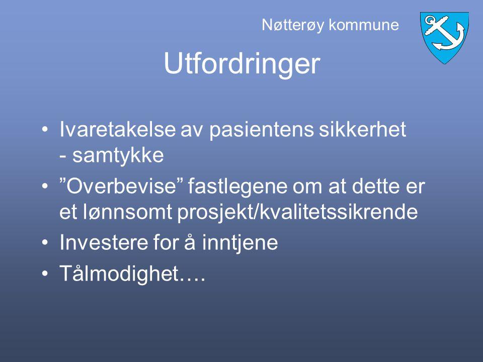 Nøtterøy kommune Utfordringer Ivaretakelse av pasientens sikkerhet - samtykke Overbevise fastlegene om at dette er et lønnsomt prosjekt/kvalitetssikrende Investere for å inntjene Tålmodighet….