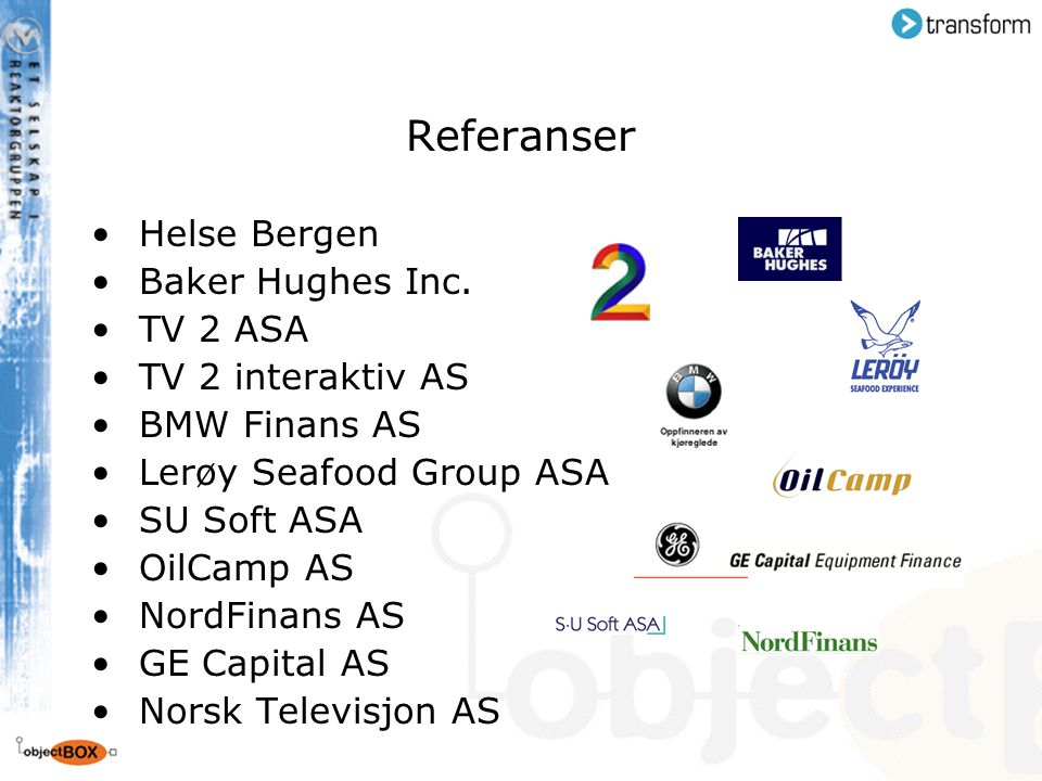 Referanser Helse Bergen Baker Hughes Inc. TV 2 ASA TV 2 interaktiv AS BMW Finans AS Lerøy Seafood Group ASA SU Soft ASA OilCamp AS NordFinans AS GE Ca