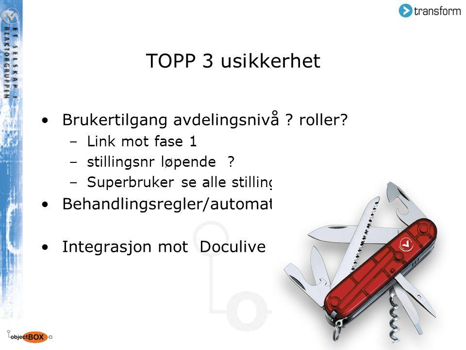 TOPP 3 usikkerhet Brukertilgang avdelingsnivå ? roller? –Link mot fase 1 –stillingsnr løpende ? –Superbruker se alle stillinger i prosess Behandlingsr