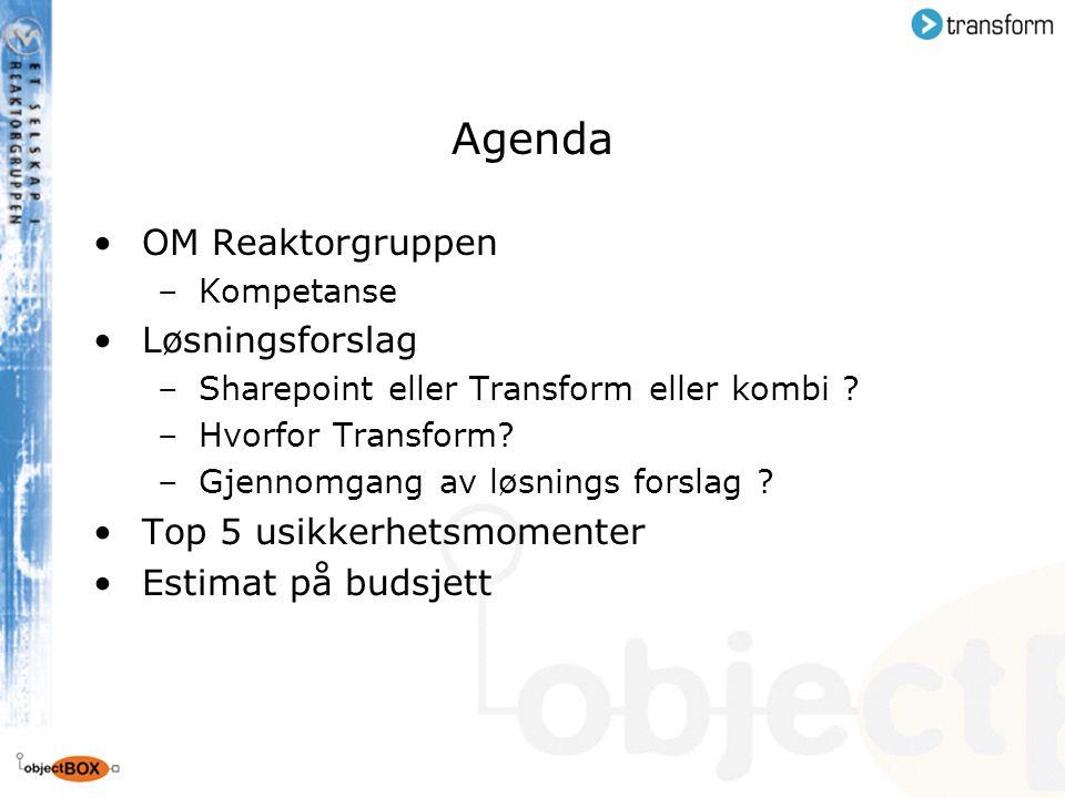 Agenda OM Reaktorgruppen –Kompetanse Løsningsforslag –Sharepoint eller Transform eller kombi ? –Hvorfor Transform? –Gjennomgang av løsnings forslag ?