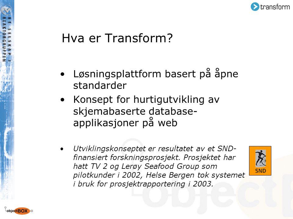 Hva er Transform? Løsningsplattform basert på åpne standarder Konsept for hurtigutvikling av skjemabaserte database- applikasjoner på web Utviklingsko