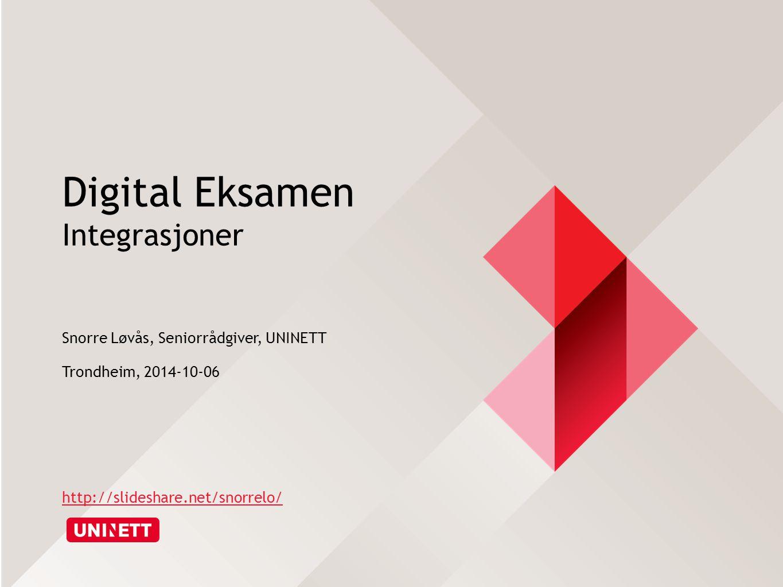 Digital Eksamen Integrasjoner Snorre Løvås, Seniorrådgiver, UNINETT Trondheim, 2014-10-06 http://slideshare.net/snorrelo/