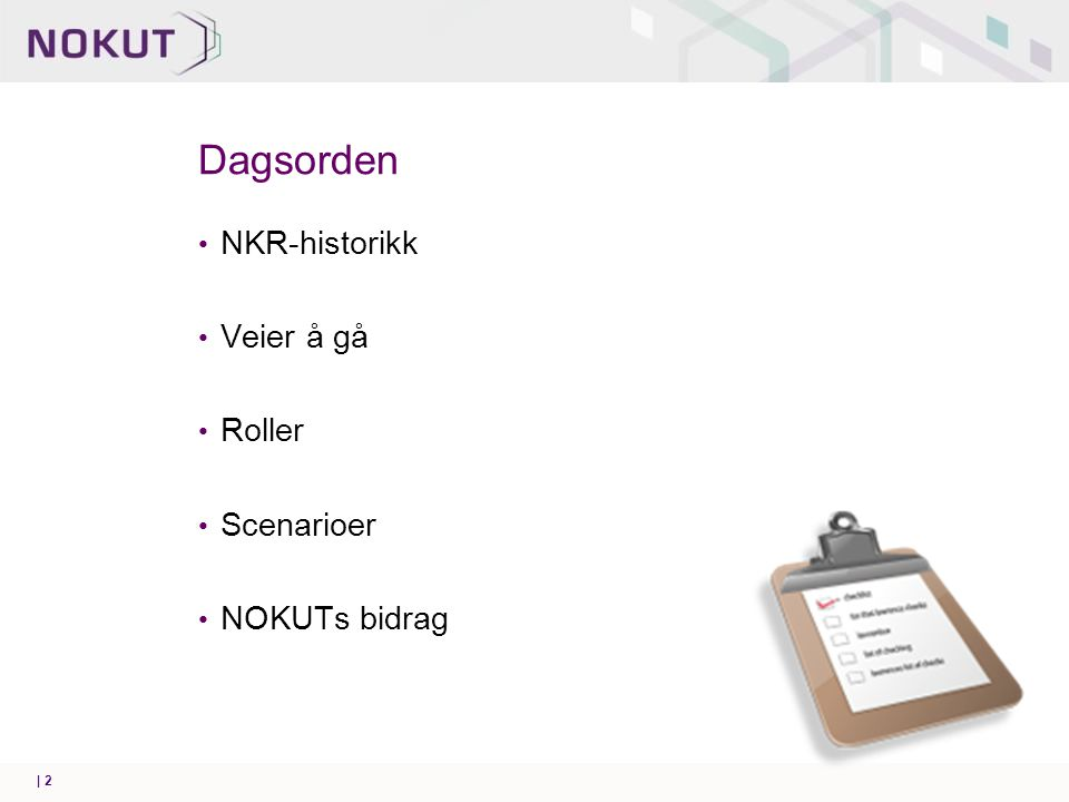 Dagsorden NKR-historikk Veier å gå Roller Scenarioer NOKUTs bidrag | 2