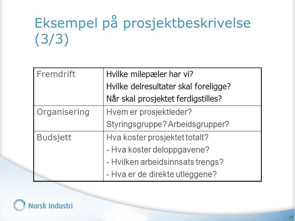 14 Eksempel på prosjektbeskrivelse (3/3) Fremdrift Hvilke milepæler har vi? Hvilke delresultater skal foreligge? Når skal prosjektet ferdigstilles? Or