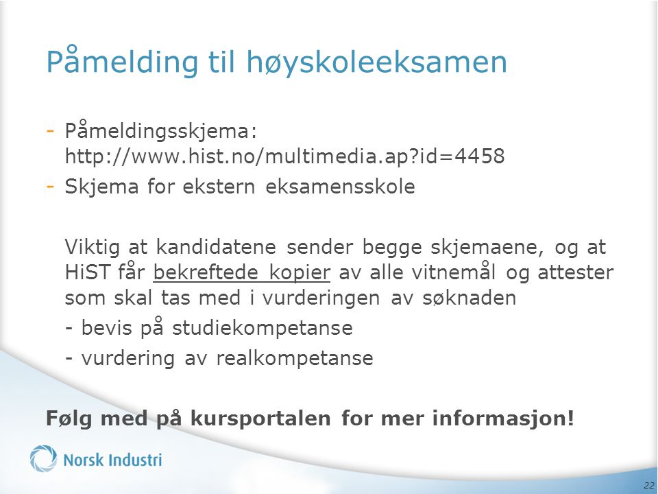 22 Påmelding til høyskoleeksamen - Påmeldingsskjema: http://www.hist.no/multimedia.ap?id=4458 - Skjema for ekstern eksamensskole Viktig at kandidatene