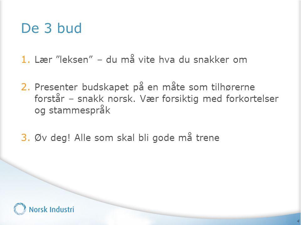 """4 De 3 bud 1. Lær """"leksen"""" – du må vite hva du snakker om 2. Presenter budskapet på en måte som tilhørerne forstår – snakk norsk. Vær forsiktig med fo"""
