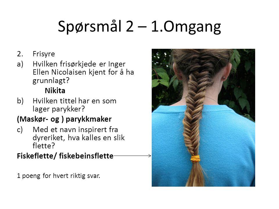 Spørsmål 2 – 1.Omgang 2.Frisyre a)Hvilken frisørkjede er Inger Ellen Nicolaisen kjent for å ha grunnlagt? Nikita b)Hvilken tittel har en som lager par