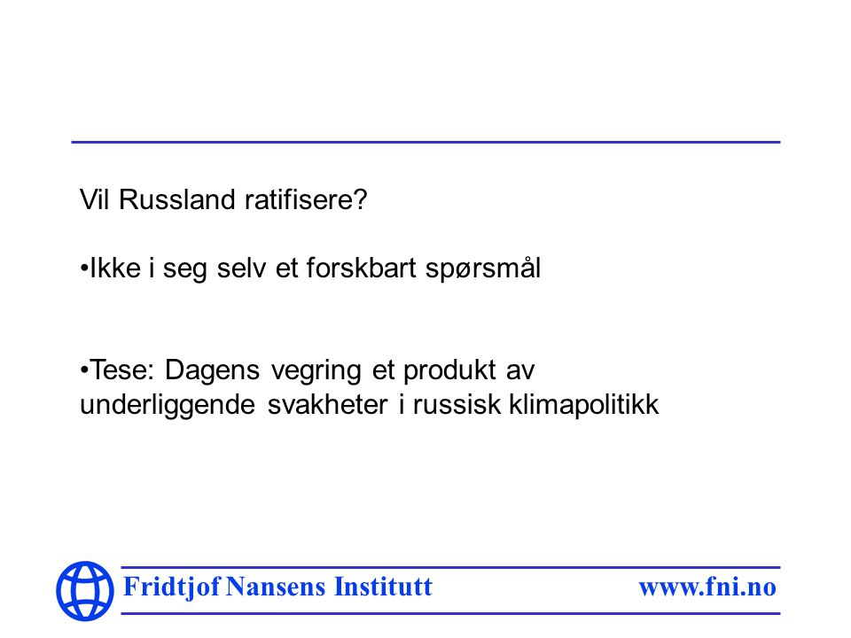 Fridtjof Nansens Institutt www.fni.no Vil Russland ratifisere.