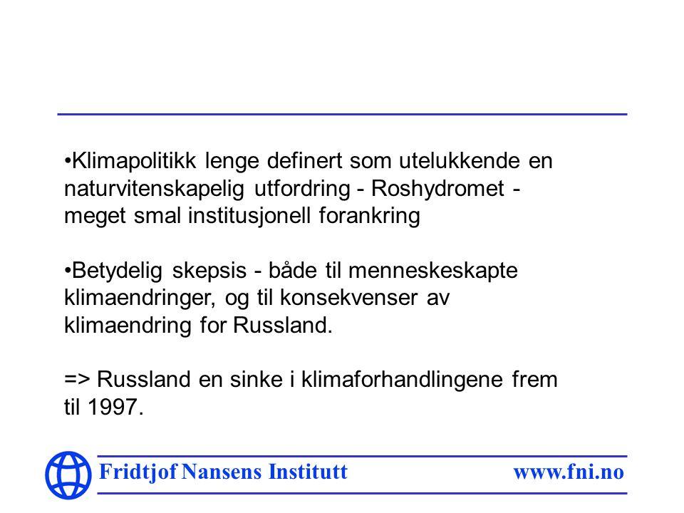 Fridtjof Nansens Institutt www.fni.no Klimapolitikk lenge definert som utelukkende en naturvitenskapelig utfordring - Roshydromet - meget smal institusjonell forankring Betydelig skepsis - både til menneskeskapte klimaendringer, og til konsekvenser av klimaendring for Russland.