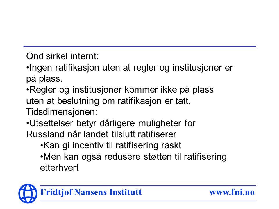 Fridtjof Nansens Institutt www.fni.no Ond sirkel internt: Ingen ratifikasjon uten at regler og institusjoner er på plass.