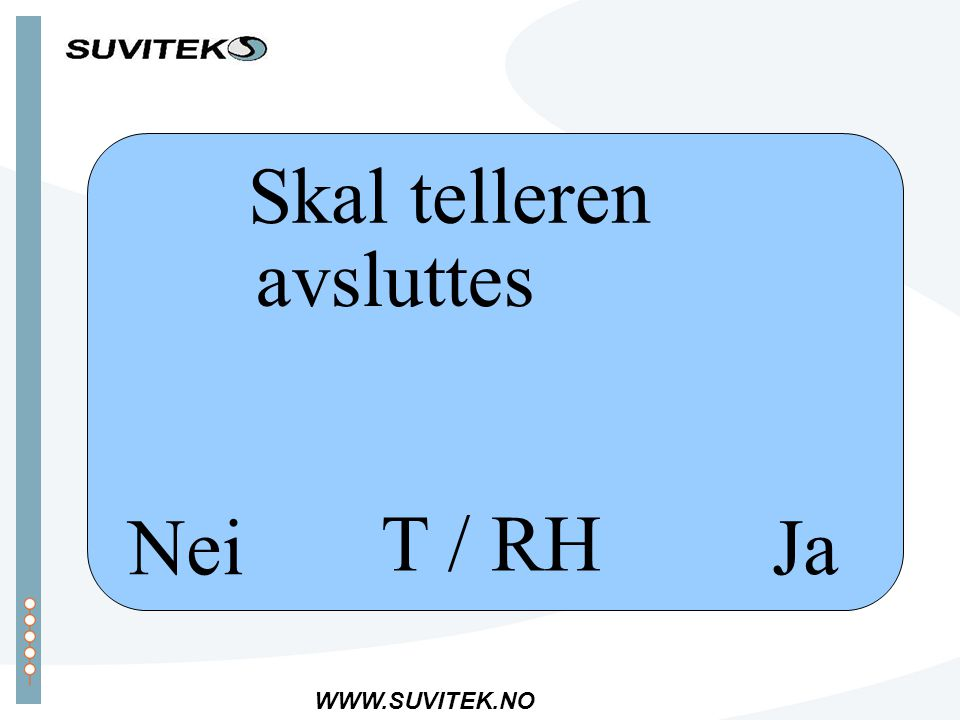 WWW.SUVITEK.NO Nei T / RH Skal telleren avsluttes Ja