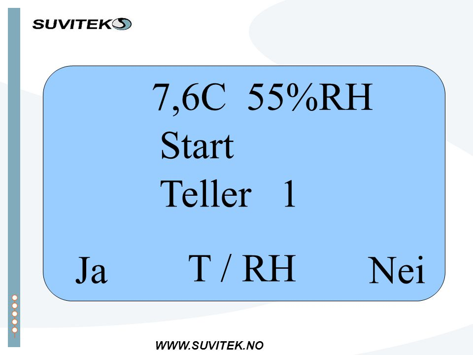 WWW.SUVITEK.NO NeiJa T / RH 7,6C 55%RH Start Teller 1