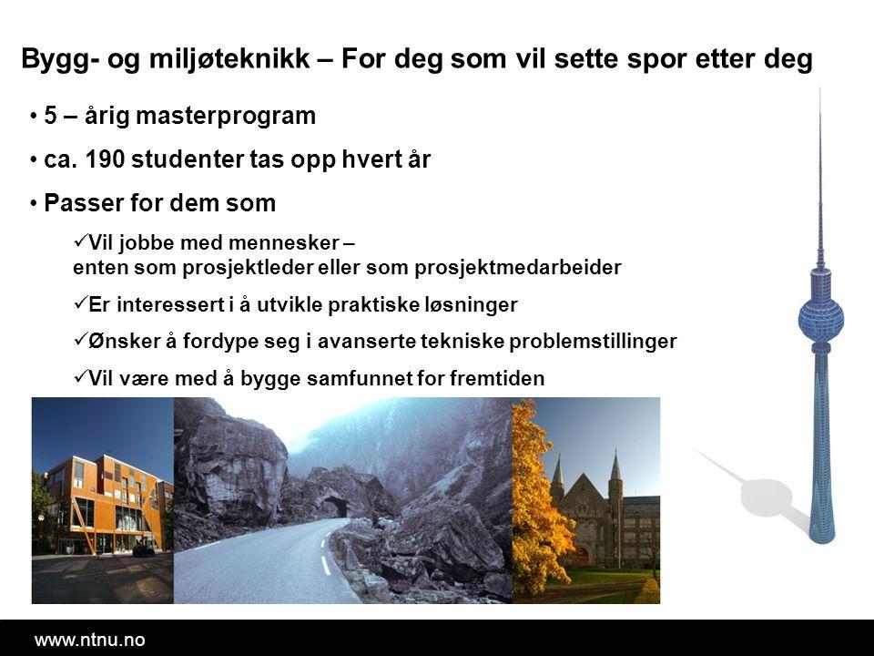 www.ntnu.no Bygg- og miljøteknikk – For deg som vil sette spor etter deg 5 – årig masterprogram ca.