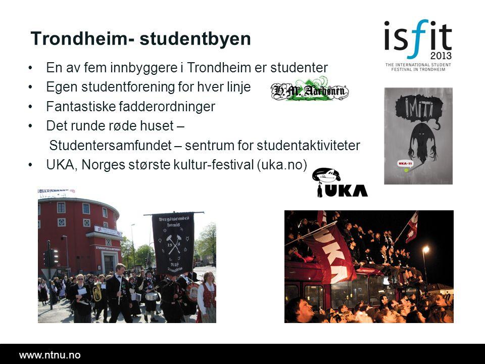 www.ntnu.no En av fem innbyggere i Trondheim er studenter Egen studentforening for hver linje Fantastiske fadderordninger Det runde røde huset – Studentersamfundet – sentrum for studentaktiviteter UKA, Norges største kultur-festival (uka.no) Trondheim- studentbyen